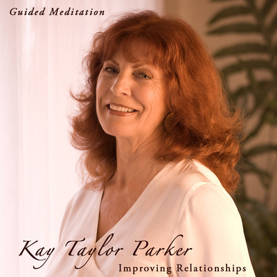 Product picture Improving Relationships Meditation by Kay Taylor Parker